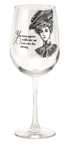 Wine Glass - You can agree with me or you can be wrong.