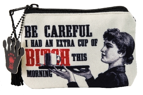 Zipper Pouch - Be Careful, I Had an Extra Cup of Bitch This Morning